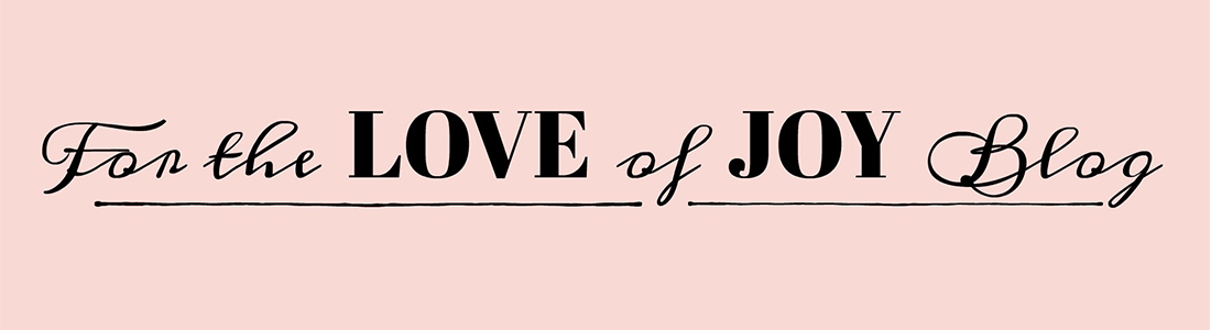 For The Love of Joy Blog